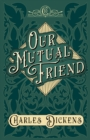 Our Mutual Friend : With Appreciations and Criticisms By G. K. Chesterton - eBook