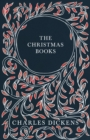 The Christmas Books : A Christmas Carol, The Chimes, The Cricket on the Hearth, The Battle of Life, & The Haunted Man and the Ghost's Bargain - With Appreciations and Criticisms By G. K. Chesterton - eBook