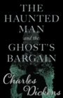 The Haunted Man and the Ghost's Bargain (Fantasy and Horror Classics) - eBook