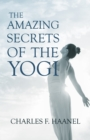 The Amazing Secrets of the Yogi : With a Chapter from St Louis, History of the Fourth City, 1764-1909, Volume Three By Walter Barlow Stevens - eBook