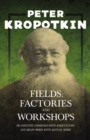 Fields, Factories, and Workshops - Or Industry Combined with Agriculture and Brain Work with Manual Work : With an Excerpt from Comrade Kropotkin by Victor Robinson - eBook