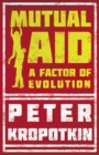 Mutual Aid - A Factor of Evolution : With an Excerpt from Comrade Kropotkin by Victor Robinson - eBook