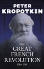 The Great French Revolution - 1789-1793 : With an Excerpt from Comrade Kropotkin by Victor Robinson - eBook