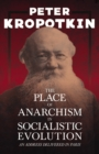 The Place of Anarchism in Socialistic Evolution - An Address Delivered in Paris : With an Excerpt from Comrade Kropotkin by Victor Robinson - eBook