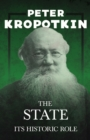 The State - Its Historic Role : With an Excerpt from Comrade Kropotkin by Victor Robinson - eBook