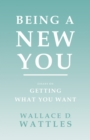 Being a New You - Essays on Getting What You Want - eBook