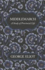 Middlemarch - A Study of Provincial Life - eBook