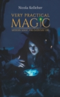 Very Practical Magic : Modern Magic for Everyday Use - Book