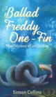 The Ballad of Freddy One-Fin : The Odyssey of an Oddity - Book