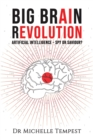 Big Brain Revolution : Artificial Intelligence - Spy or Saviour? - Book