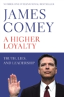 A Higher Loyalty : Truth, Lies, and Leadership - eBook