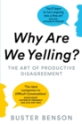 Why Are We Yelling : The Art of Productive Disagreement - eBook