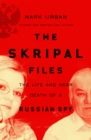 The Skripal Files : The Life and Near Death of a Russian Spy - Book