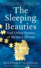 The Sleeping Beauties : And Other Stories of Mystery Illness - Book