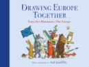 Drawing Europe Together : Forty-five Illustrators, One Europe - Book