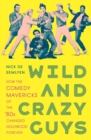Wild and Crazy Guys : How the Comedy Mavericks of the '80s Changed Hollywood Forever - Book