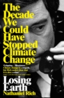 Losing Earth : The Decade We Could Have Stopped Climate Change - eBook