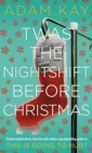 Twas The Nightshift Before Christmas : Festive hospital diaries from the author of million-copy hit This is Going to Hurt - Book