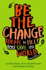 Be The Change : Poems to help you save the world - Book