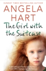 The Girl with the Suitcase : A Girl Without a Home and the Foster Carer Who Changes her Life Forever - eBook