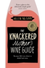 The Knackered Mother's Wine Guide : Because Life's too Short to Drink Bad Wine - Book