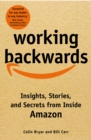 Working Backwards : Insights, Stories, and Secrets from Inside Amazon - Book