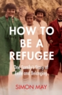How to Be a Refugee : One Family's Story of Exile and Belonging - Book