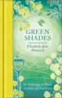Green Shades : An Anthology of Plants, Gardens and Gardeners - eBook
