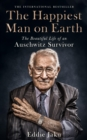 The Happiest Man on Earth : The Beautiful Life of an Auschwitz Survivor - Book