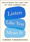 Listen Like You Mean It : Reclaiming the Lost Art of True Connection - Book