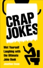 Crap Jokes : Wet Yourself Laughing with the Ultimate Joke Book - Book