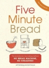 Five Minute Bread : The revolutionary new baking method: no bread machine, no kneading! - Book