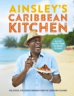 Ainsley's Caribbean Kitchen : Delicious feelgood cooking from the sunshine islands. All the recipes from the major ITV series - Book