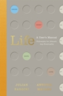 Life: A User's Manual : Philosophy for (Almost) Any Eventuality - Book