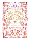 Spellwork for Self-Care : Everyday Magic to Soothe Your Spirit - Book