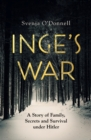 Inge's War : A Story of Family, Secrets and Survival under Hitler - Book