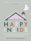 Happy Inside : How to harness the power of home for health and happiness - Book