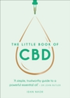 The Little Book of CBD : A simple, trustworthy guide to a powerful essential oil - Book