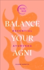 Balance Your Agni : Essential Ayurveda (Now Age series) - Book