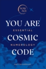 You Are Cosmic Code : Essential Numerology (Now Age series) - Book