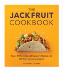 The Jackfruit Cookbook : Over 50 sweet and savoury recipes to hit the flavour jackpot! - Book