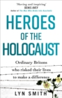 Heroes of the Holocaust : Ordinary Britons who risked their lives to make a difference - Book