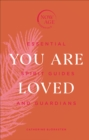 You Are Loved : Essential Spirit Guides and Guardians - Book