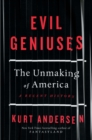 Evil Geniuses : How Big Money Took Over America - A Recent History - Book
