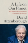 A Life on Our Planet : My Witness Statement and A Vision for the Future - Book