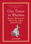 Our Times in Rhymes : A Prosodical Chronicle of Our Damnable Age - Book