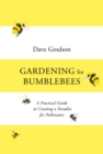 Gardening for Bumblebees : A Practical Guide to Creating a Paradise for Pollinators - Book