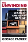 The Unwinding : Thirty Years of American Decline - Book