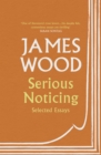 Serious Noticing : Selected Essays - Book