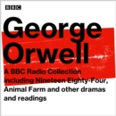 George Orwell: A BBC Radio Collection : Including Nineteen Eighty-Four, Animal Farm and other dramas and readings - eAudiobook